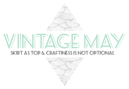 VIntage May || coming to skirt as top and craftiness is not optional!